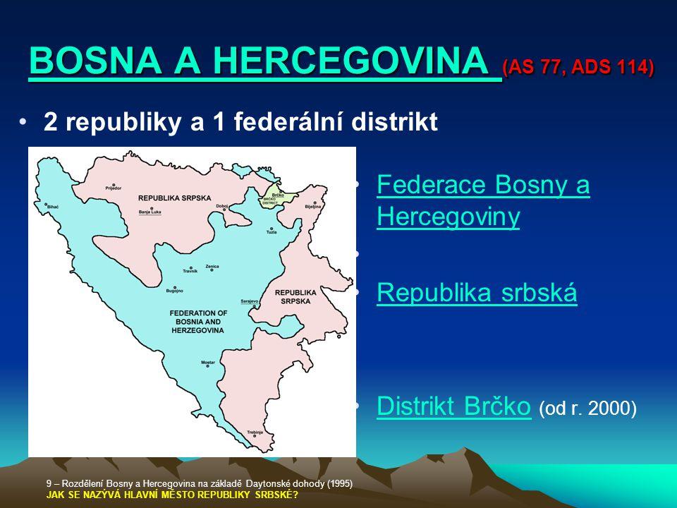 BOSNA A HERCEGOVINA BOSNA A HERCEGOVINA (AS 77, ADS 114) BOSNA A HERCEGOVINA 2 republiky a 1 federální distrikt Federace Bosny a HercegovinyFederace B