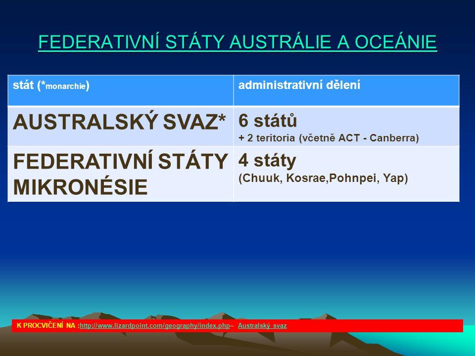 FEDERATIVNÍ STÁTY AUSTRÁLIE A OCEÁNIE FEDERATIVNÍ STÁTY AUSTRÁLIE A OCEÁNIE stát (* monarchie )administrativní dělení AUSTRALSKÝ SVAZ* 6 států + 2 ter