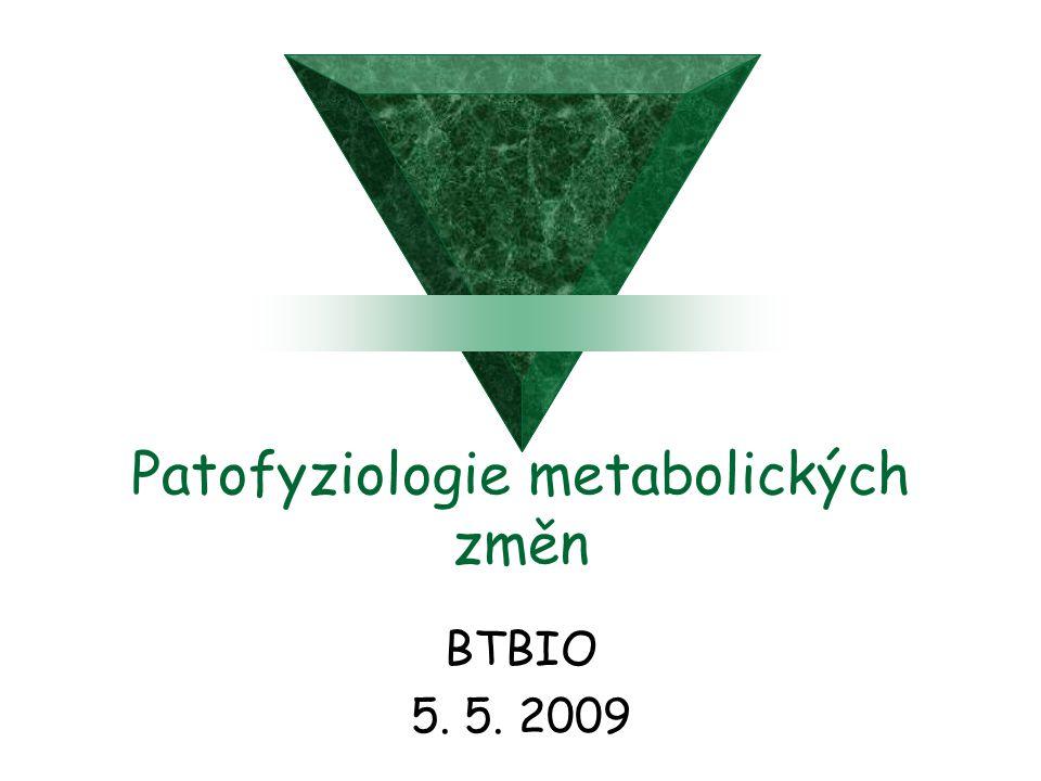 Patofyziologie metabolických změn BTBIO 5. 5. 2009