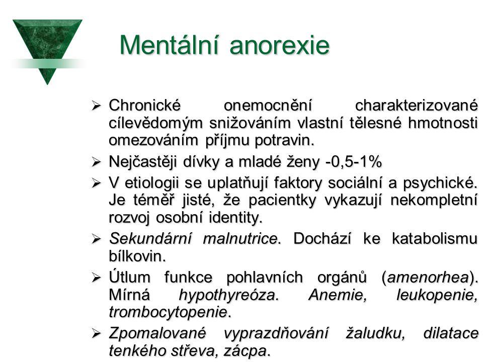 Mentální anorexie  Chronické onemocnění charakterizované cílevědomým snižováním vlastní tělesné hmotnosti omezováním příjmu potravin.