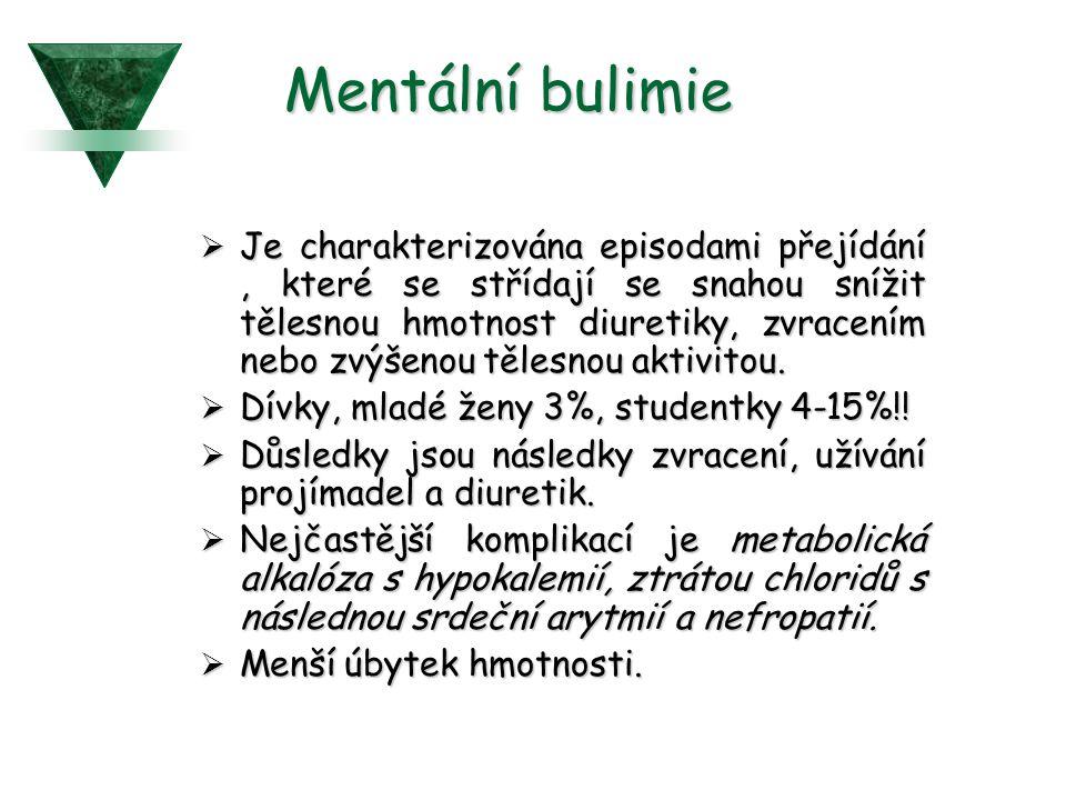 Mentální bulimie  Je charakterizována episodami přejídání, které se střídají se snahou snížit tělesnou hmotnost diuretiky, zvracením nebo zvýšenou tělesnou aktivitou.