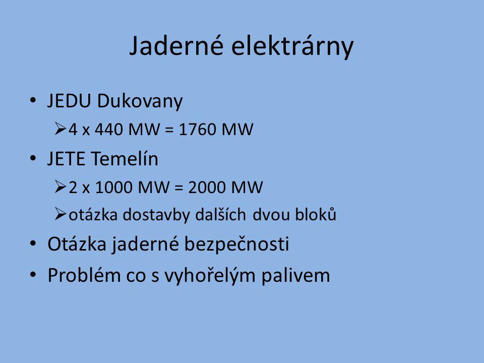 Jaderné elektrárny JEDU Dukovany  4 x 440 MW = 1760 MW JETE Temelín  2 x 1000 MW = 2000 MW  otázka dostavby dalších dvou bloků Otázka jaderné bezpe