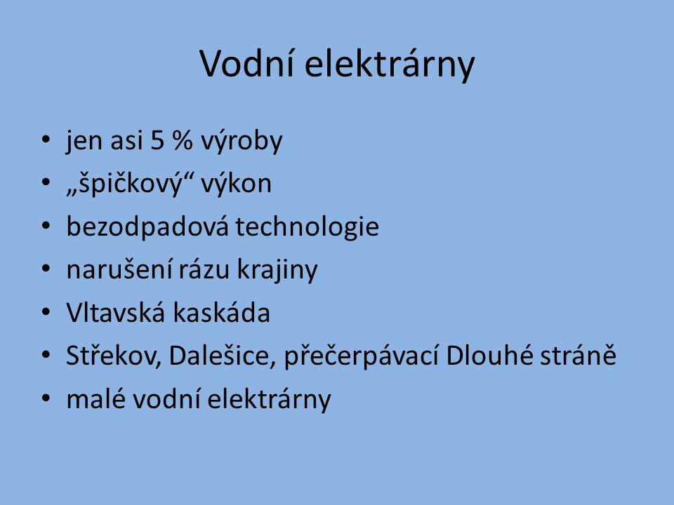 """Vodní elektrárny jen asi 5 % výroby """"špičkový"""" výkon bezodpadová technologie narušení rázu krajiny Vltavská kaskáda Střekov, Dalešice, přečerpávací Dl"""
