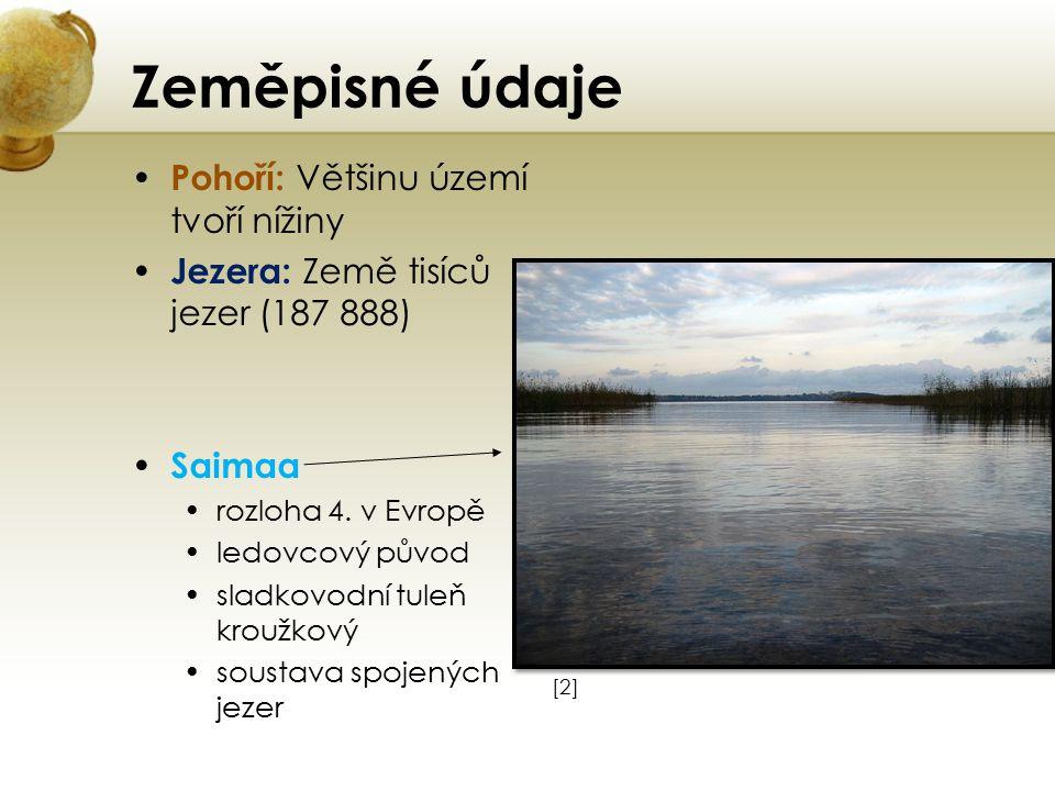 Zeměpisné údaje Pohoří: Většinu území tvoří nížiny Jezera: Země tisíců jezer (187 888) Saimaa rozloha 4. v Evropě ledovcový původ sladkovodní tuleň kr
