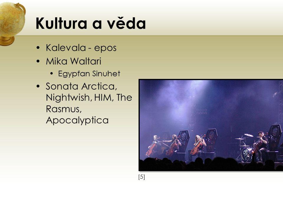 Kultura a věda Kalevala - epos Mika Waltari Egypťan Sinuhet Sonata Arctica, Nightwish, HIM, The Rasmus, Apocalyptica [5][5]