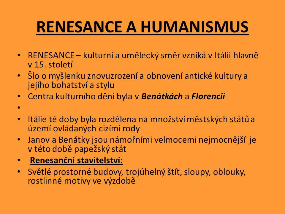 RENESANCE A HUMANISMUS RENESANCE – kulturní a umělecký směr vzniká v Itálii hlavně v 15.