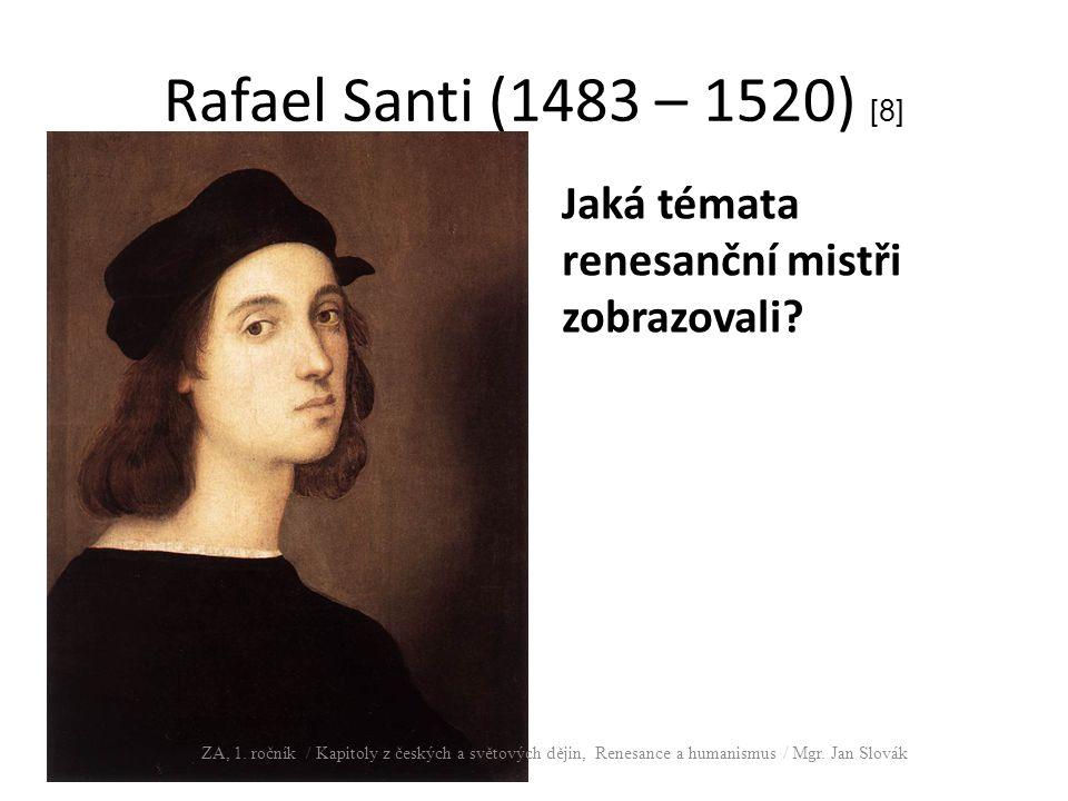 Rafael Santi (1483 – 1520) [8] Jaká témata renesanční mistři zobrazovali.