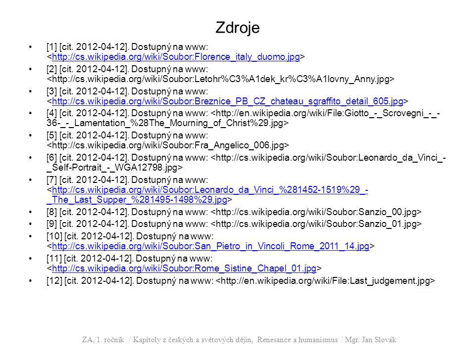 Zdroje [1] [cit. 2012-04-12]. Dostupný na www: http://cs.wikipedia.org/wiki/Soubor:Florence_italy_duomo.jpg [2] [cit. 2012-04-12]. Dostupný na www: [3