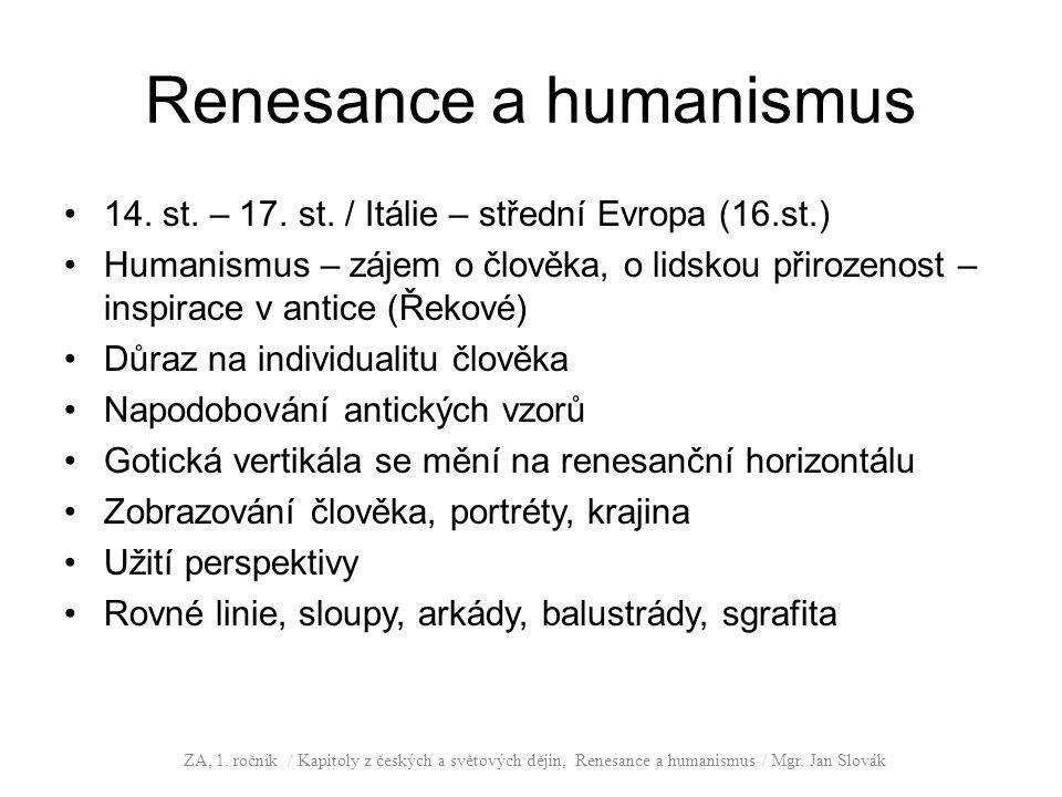 Renesance a humanismus 14. st. – 17. st. / Itálie – střední Evropa (16.st.) Humanismus – zájem o člověka, o lidskou přirozenost – inspirace v antice (