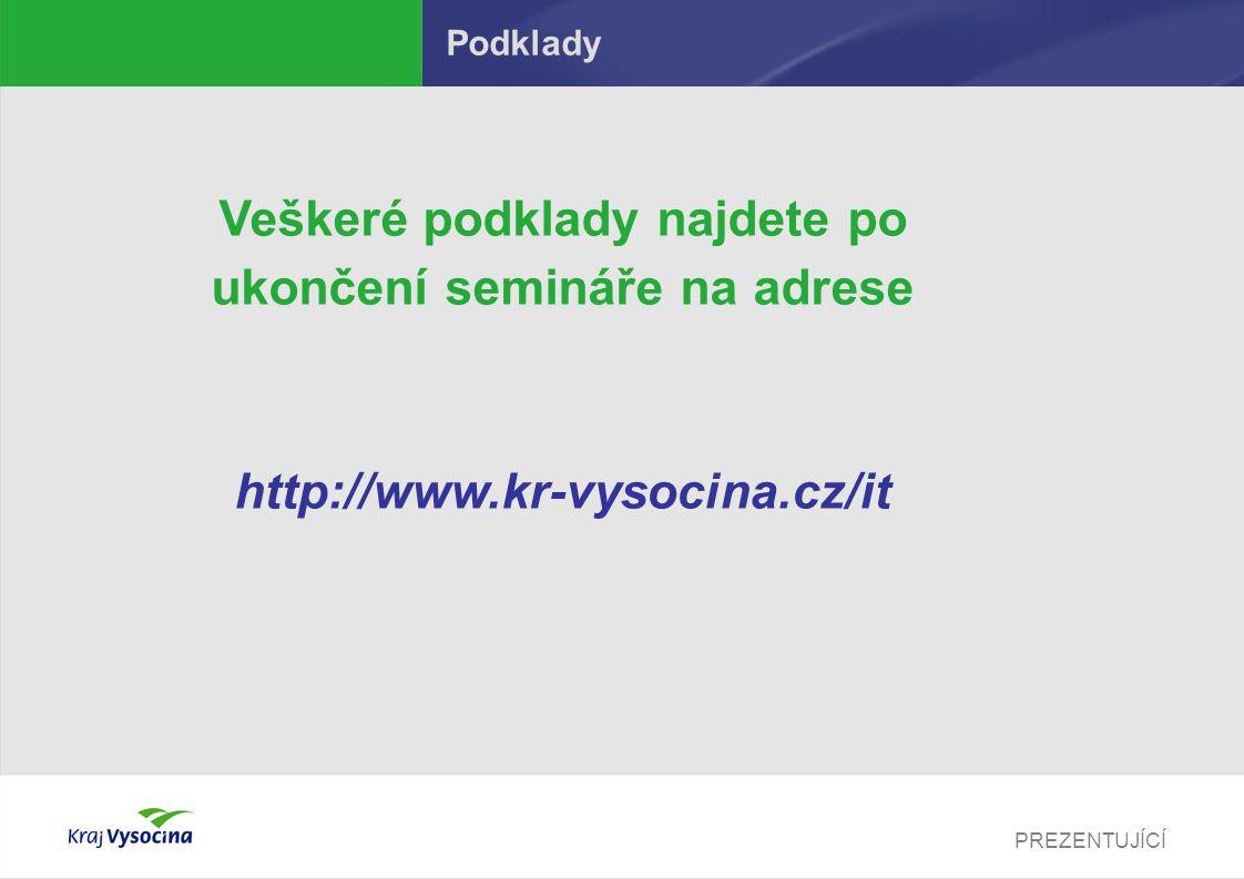 PREZENTUJÍCÍ Podklady Veškeré podklady najdete po ukončení semináře na adrese http://www.kr-vysocina.cz/it