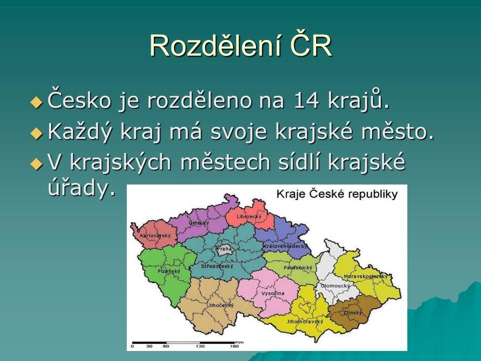 Rozdělení ČR  Česko je rozděleno na 14 krajů.  Každý kraj má svoje krajské město.  V krajských městech sídlí krajské úřady.
