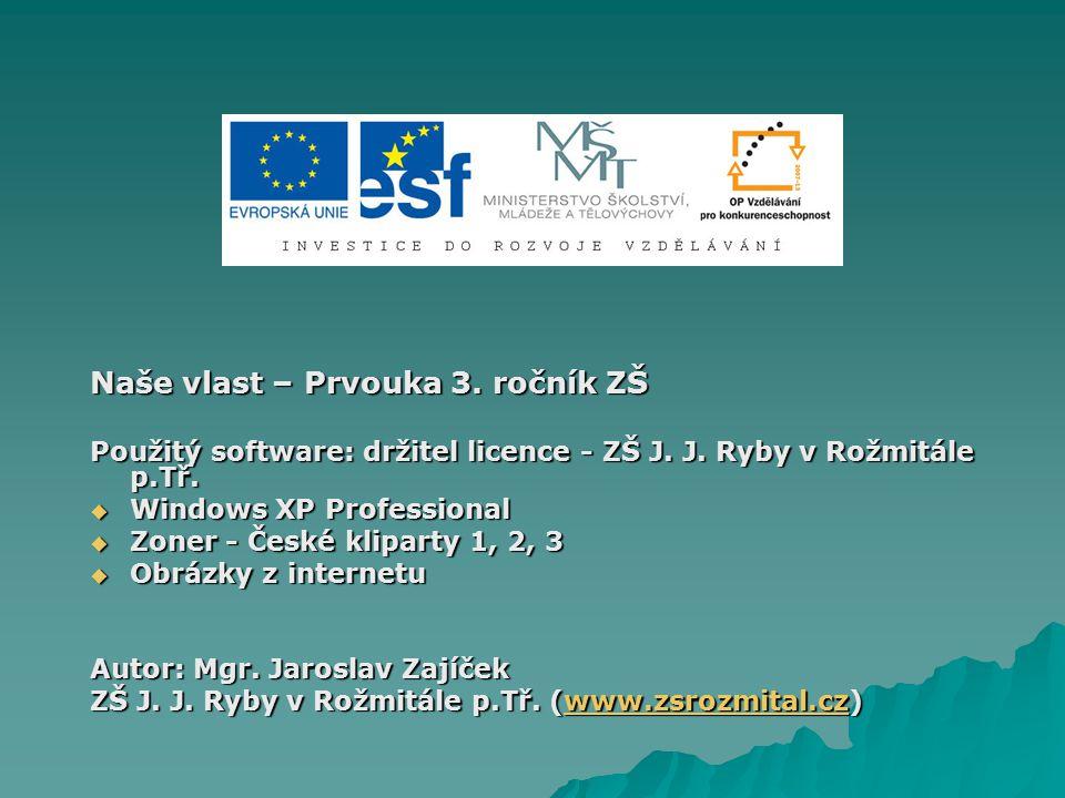 Naše vlast – Prvouka 3. ročník ZŠ Použitý software: držitel licence - ZŠ J. J. Ryby v Rožmitále p.Tř.  Windows XP Professional  Zoner - České klipar