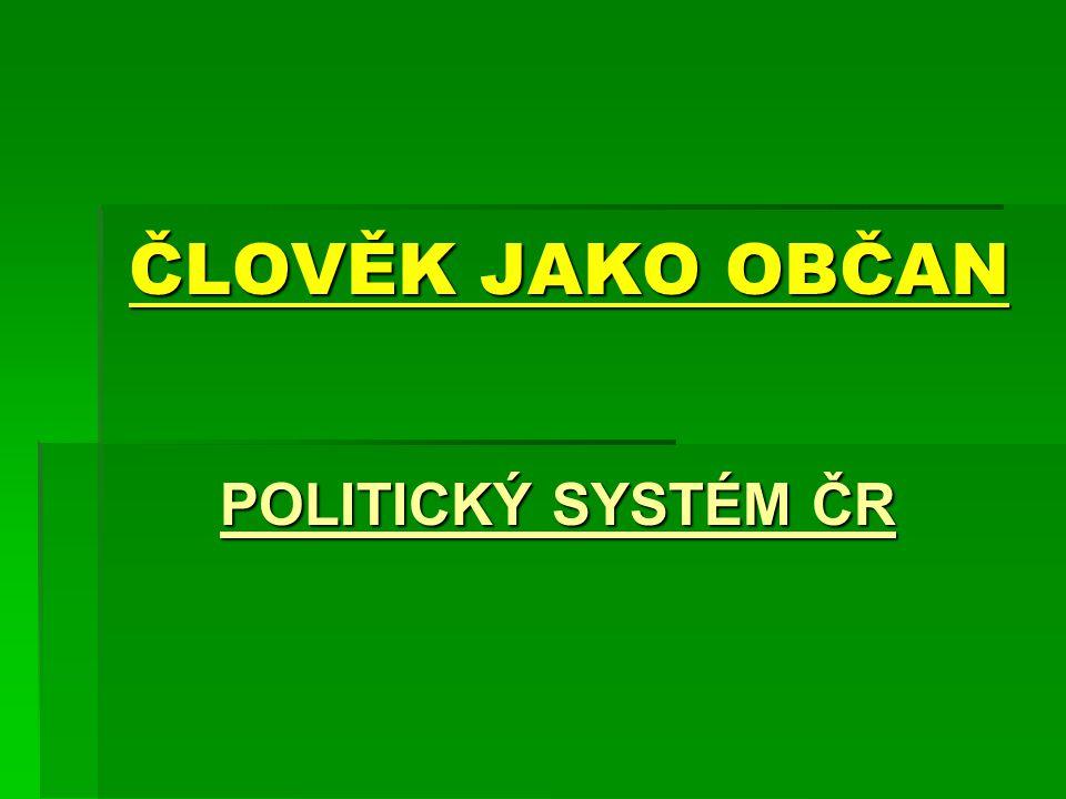 ČLOVĚK JAKO OBČAN POLITICKÝ SYSTÉM ČR