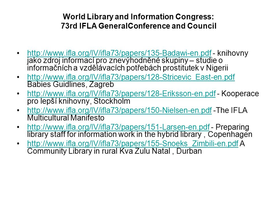 World Library and Information Congress: 73rd IFLA GeneralConference and Council http://www.ifla.org/IV/ifla73/papers/135-Badawi-en.pdf - knihovny jako
