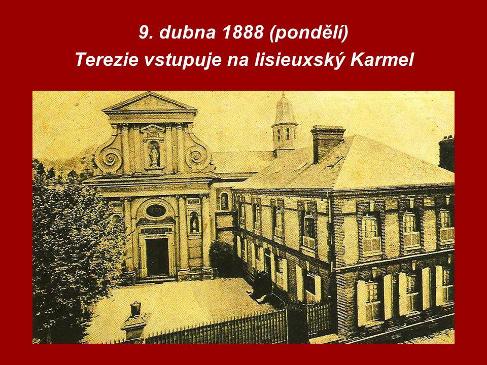 9. dubna 1888 (pondělí) Terezie vstupuje na lisieuxský Karmel