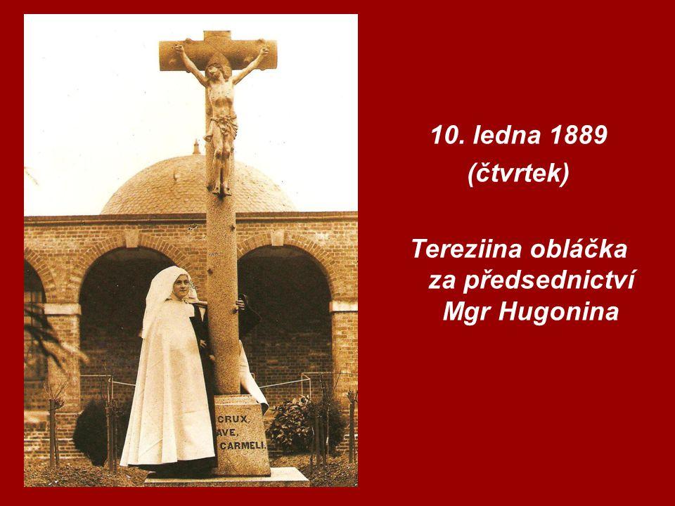 10. ledna 1889 (čtvrtek) Tereziina obláčka za předsednictví Mgr Hugonina