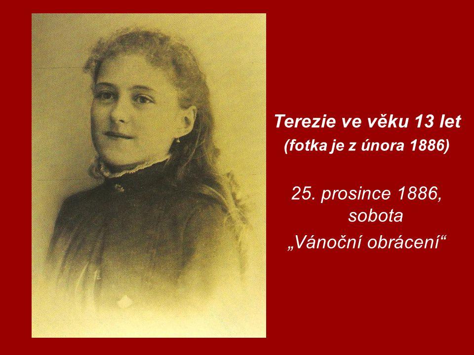 """Terezie ve věku 13 let (fotka je z února 1886) 25. prosince 1886, sobota """"Vánoční obrácení"""