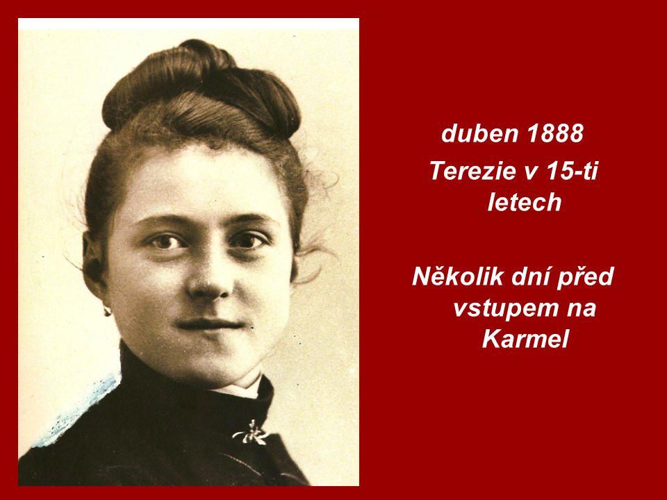 duben 1888 Terezie v 15-ti letech Několik dní před vstupem na Karmel