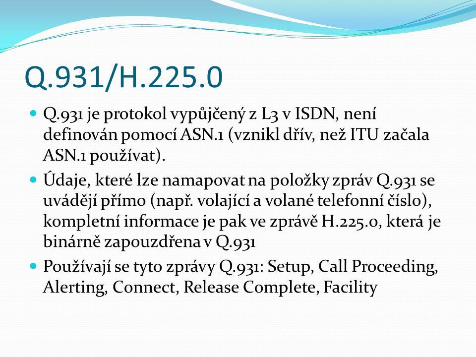 Q.931/H.225.0 Q.931 je protokol vypůjčený z L3 v ISDN, není definován pomocí ASN.1 (vznikl dřív, než ITU začala ASN.1 používat). Údaje, které lze nama