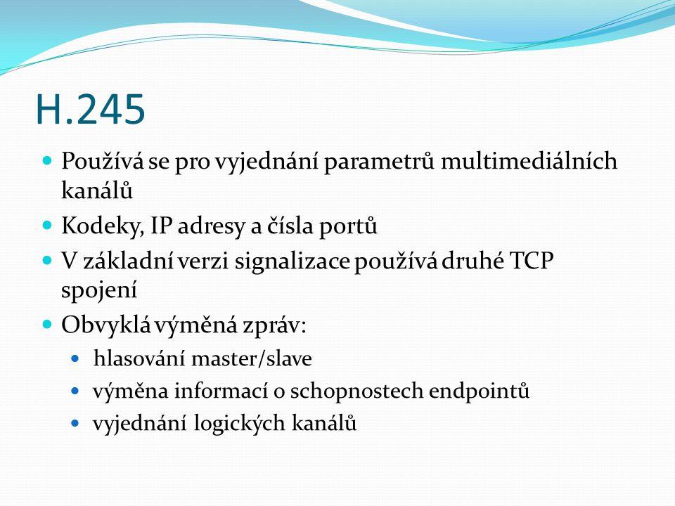 H.245 Používá se pro vyjednání parametrů multimediálních kanálů Kodeky, IP adresy a čísla portů V základní verzi signalizace používá druhé TCP spojení