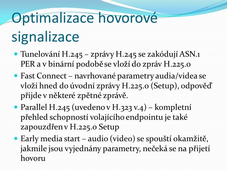 Optimalizace hovorové signalizace Tunelování H.245 – zprávy H.245 se zakódují ASN.1 PER a v binární podobě se vloží do zpráv H.225.0 Fast Connect – na