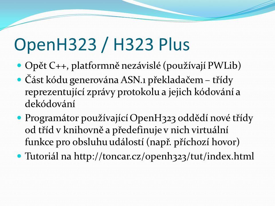 OpenH323 / H323 Plus Opět C++, platformně nezávislé (používají PWLib) Část kódu generována ASN.1 překladačem – třídy reprezentující zprávy protokolu a