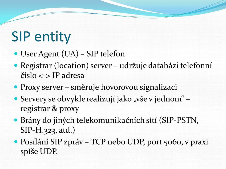 SIP entity User Agent (UA) – SIP telefon Registrar (location) server – udržuje databázi telefonní číslo IP adresa Proxy server – směruje hovorovou sig