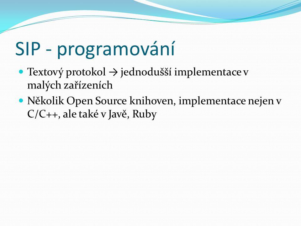 SIP - programování Textový protokol → jednodušší implementace v malých zařízeních Několik Open Source knihoven, implementace nejen v C/C++, ale také v