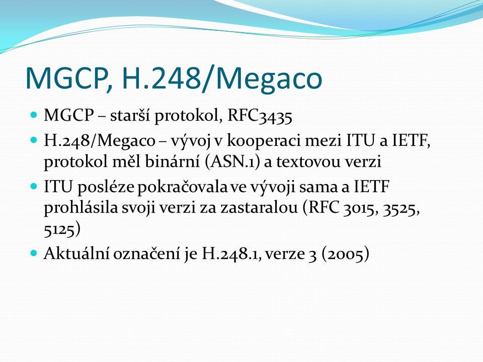 MGCP, H.248/Megaco MGCP – starší protokol, RFC3435 H.248/Megaco – vývoj v kooperaci mezi ITU a IETF, protokol měl binární (ASN.1) a textovou verzi ITU