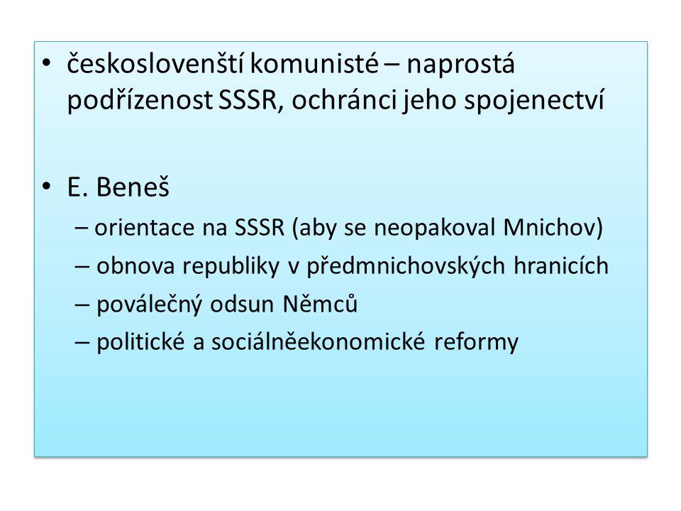 českoslovenští komunisté – naprostá podřízenost SSSR, ochránci jeho spojenectví E. Beneš – orientace na SSSR (aby se neopakoval Mnichov) – obnova repu