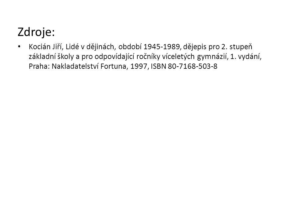 Zdroje: Kocián Jiří, Lidé v dějinách, období 1945-1989, dějepis pro 2. stupeň základní školy a pro odpovídající ročníky víceletých gymnázií, 1. vydání