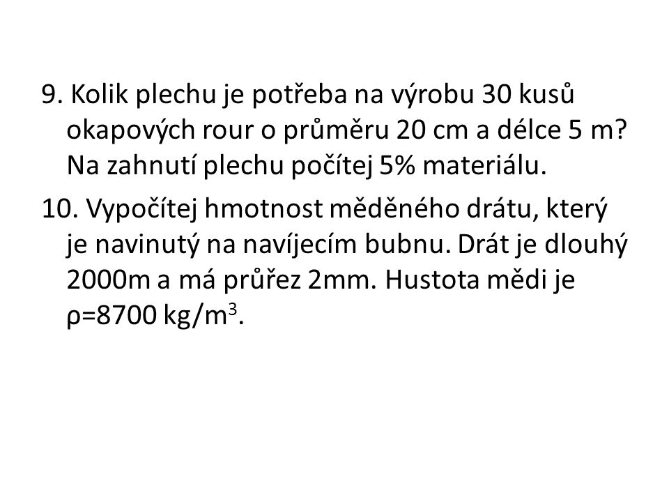 9. Kolik plechu je potřeba na výrobu 30 kusů okapových rour o průměru 20 cm a délce 5 m.
