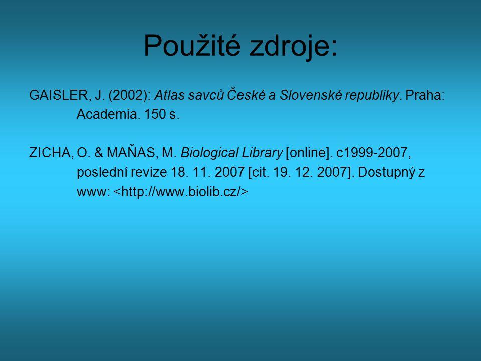 Použité zdroje: GAISLER, J. (2002): Atlas savců České a Slovenské republiky. Praha: Academia. 150 s. ZICHA, O. & MAŇAS, M. Biological Library [online]