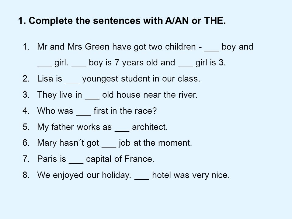 1. Complete the sentences with A/AN or THE.