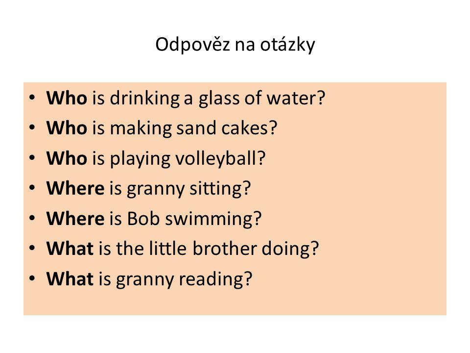 Odpověz na otázky Who is drinking a glass of water.
