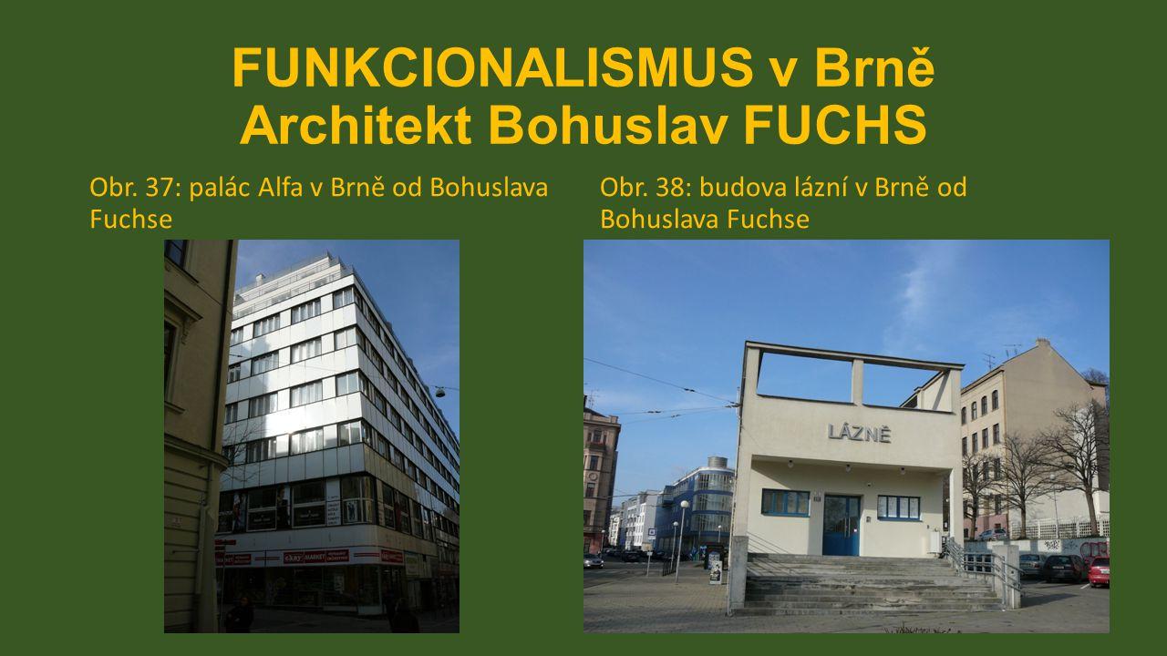 FUNKCIONALISMUS v Brně Architekt Bohuslav FUCHS Obr. 37: palác Alfa v Brně od Bohuslava Fuchse Obr. 38: budova lázní v Brně od Bohuslava Fuchse