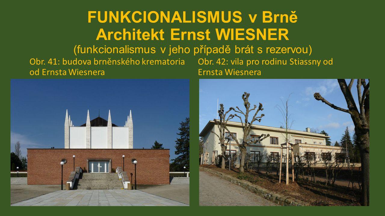 FUNKCIONALISMUS v Brně Architekt Ernst WIESNER (funkcionalismus v jeho případě brát s rezervou) Obr. 41: budova brněnského krematoria od Ernsta Wiesne
