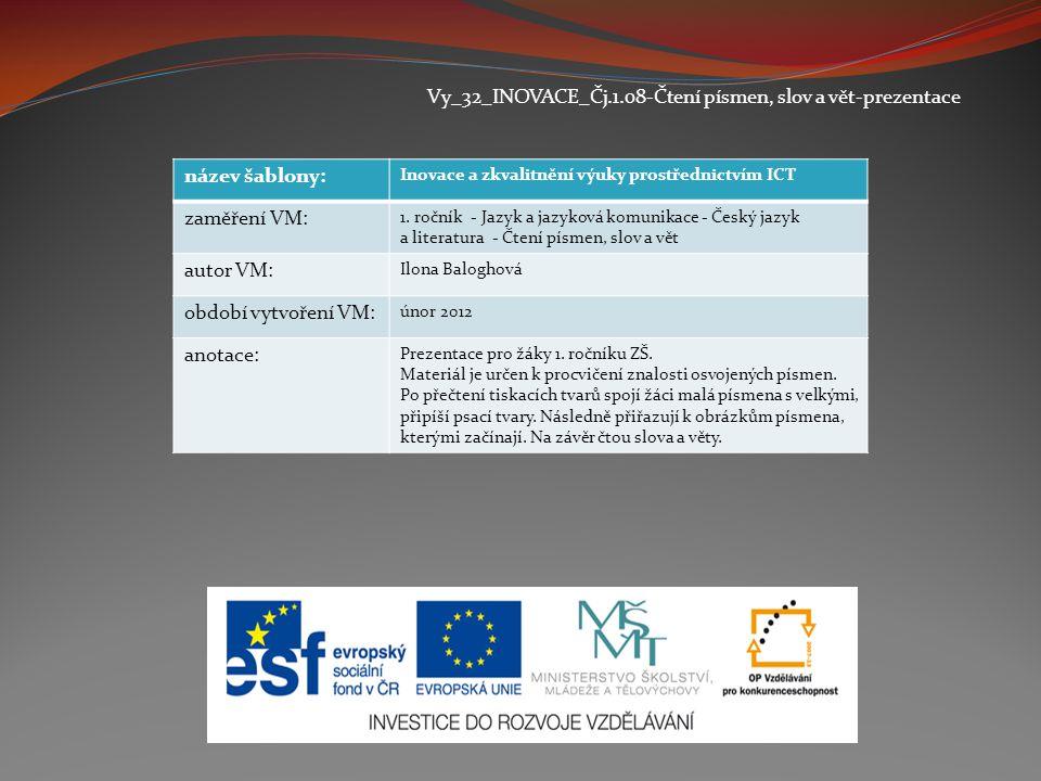 Vy_32_INOVACE_Čj.1.08-Čtení písmen, slov a vět-prezentace název šablony: Inovace a zkvalitnění výuky prostřednictvím ICT zaměření VM: 1.