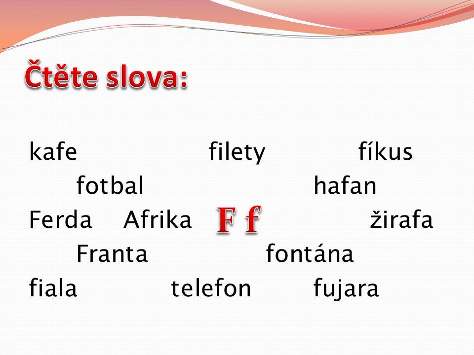 kafe filety fíkus fotbalhafan FerdaAfrika ž irafa Frantafontána fialatelefonfujara