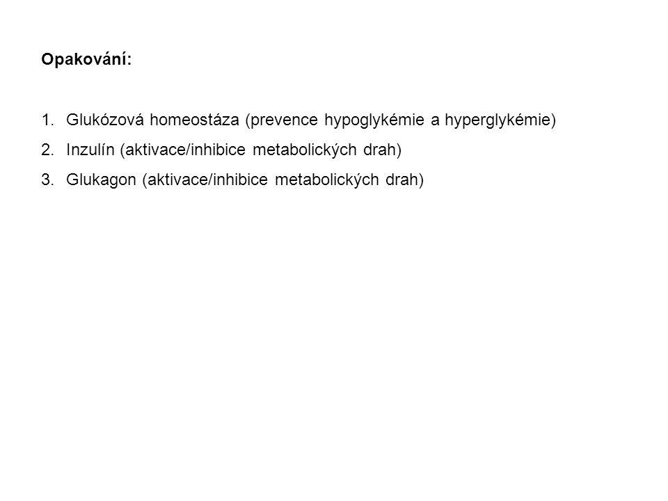 Glukózová homeostáza:  udržování hladiny glukózy v krvi v úzkém rozmezí  inzulín, glukagon (regulují ukládání a mobilizaci energetických zásob) 4,4-5,6 mmol/l Prevence hypoglykémie: 1.uvolnění glukózy z jaterního glykogenu (glykogenolýza) 2.syntéza glukózy z laktátu, glycerolu a aminokyselin v játrech (glukoneogeneze) 3.utilizace MK z tukových zásob (lipolýza) Prevence hyperglykémie: 1.konverze glukózy na glykogen (syntéza glykogenu) 2.konverze glukózy na triacylglyceroly v játrech a tukové tkáni (lipogeneze)