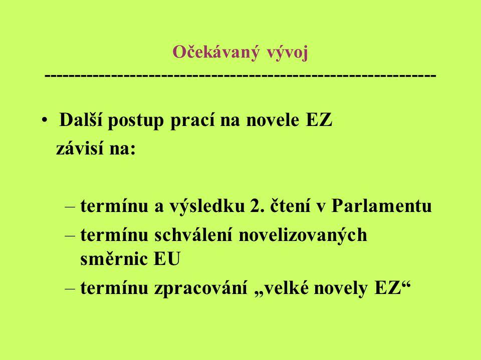 Očekávaný vývoj --------------------------------------------------------------- Další postup prací na novele EZ závisí na: –termínu a výsledku 2.