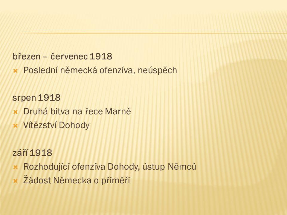 březen – červenec 1918  Poslední německá ofenzíva, neúspěch srpen 1918  Druhá bitva na řece Marně  Vítězství Dohody září 1918  Rozhodující ofenzíva Dohody, ústup Němců  Žádost Německa o příměří