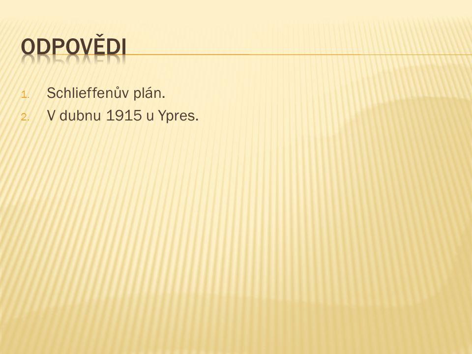 1. Schlieffenův plán. 2. V dubnu 1915 u Ypres.