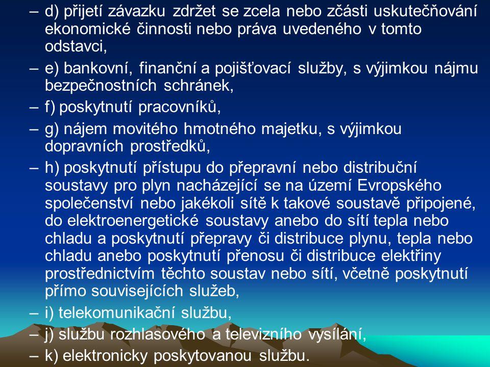 –d) přijetí závazku zdržet se zcela nebo zčásti uskutečňování ekonomické činnosti nebo práva uvedeného v tomto odstavci, –e) bankovní, finanční a poji