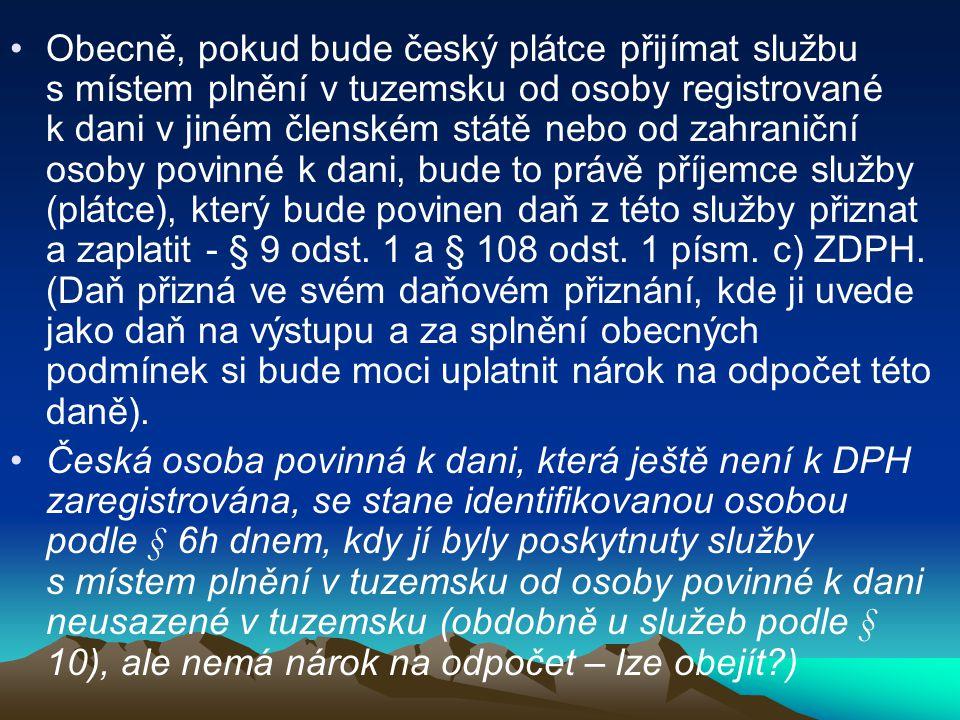 Obecně, pokud bude český plátce přijímat službu s místem plnění v tuzemsku od osoby registrované k dani v jiném členském státě nebo od zahraniční osob