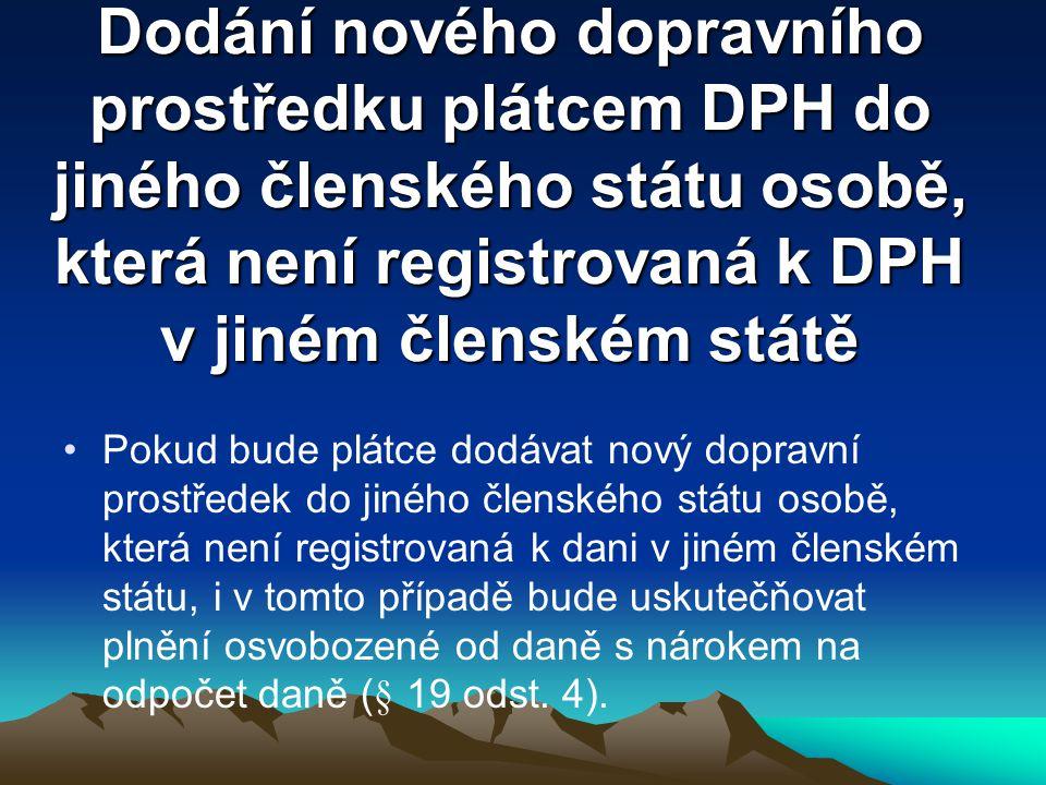 Dodání nového dopravního prostředku plátcem DPH do jiného členského státu osobě, která není registrovaná k DPH v jiném členském státě Pokud bude plátc