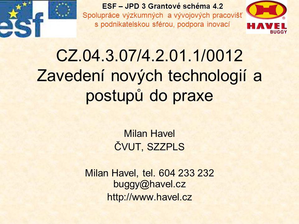 CZ.04.3.07/4.2.01.1/0012 Zavedení nových technologií a postupů do praxe Milan Havel ČVUT, SZZPLS Milan Havel, tel.