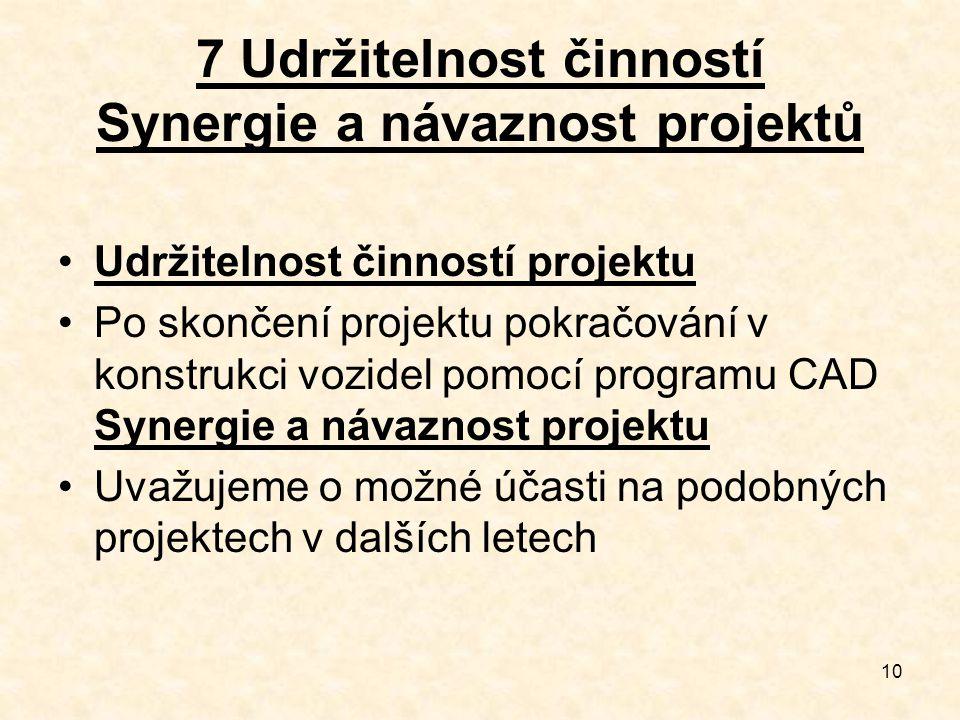 10 7 Udržitelnost činností Synergie a návaznost projektů Udržitelnost činností projektu Po skončení projektu pokračování v konstrukci vozidel pomocí p