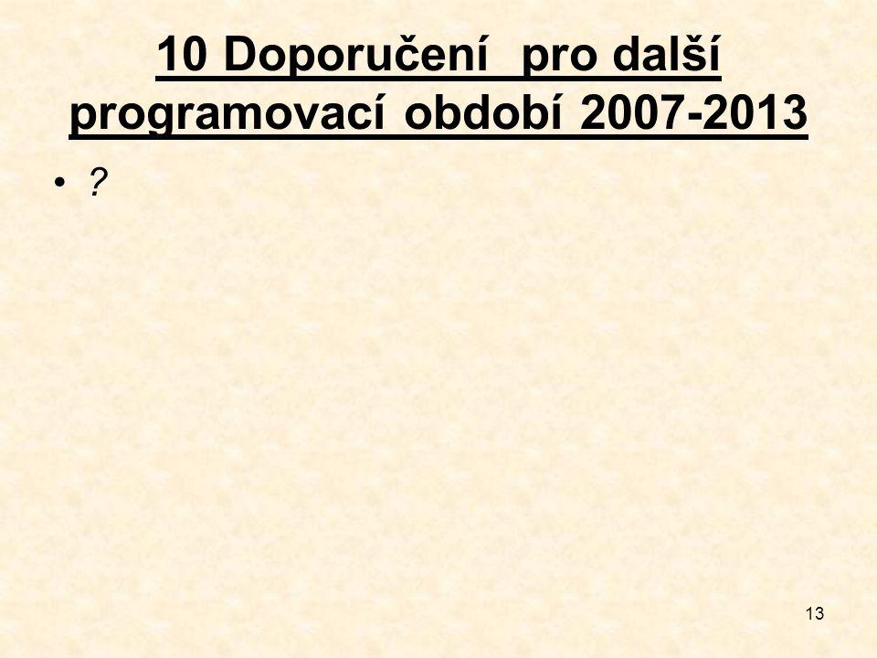 13 10 Doporučení pro další programovací období 2007-2013 ?