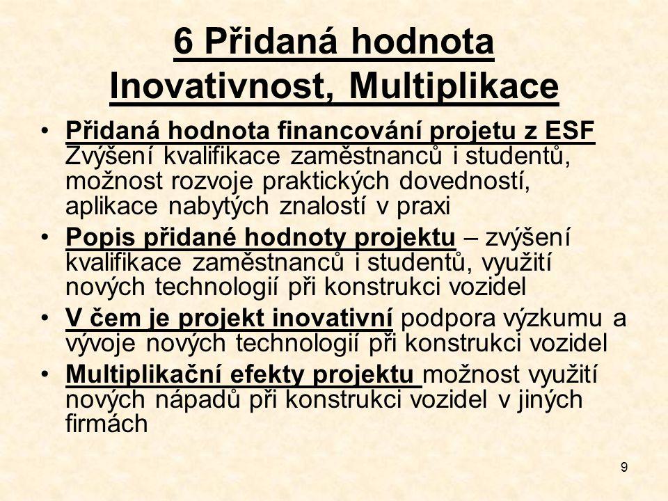 9 6 Přidaná hodnota Inovativnost, Multiplikace Přidaná hodnota financování projetu z ESF Zvýšení kvalifikace zaměstnanců i studentů, možnost rozvoje p